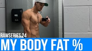 MY BODY FAT % | RawSeries 024