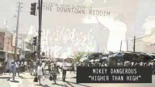Mikey Dangerous - Higher Than High [The Downtown Riddim - Riddim Wise]
