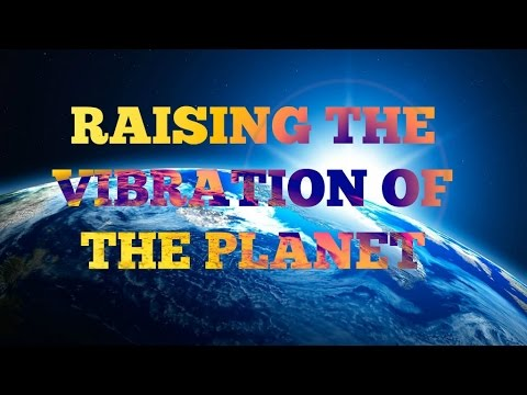 Raising the Vibration of the Planet - Inelia Benz and Bernard Alvarez