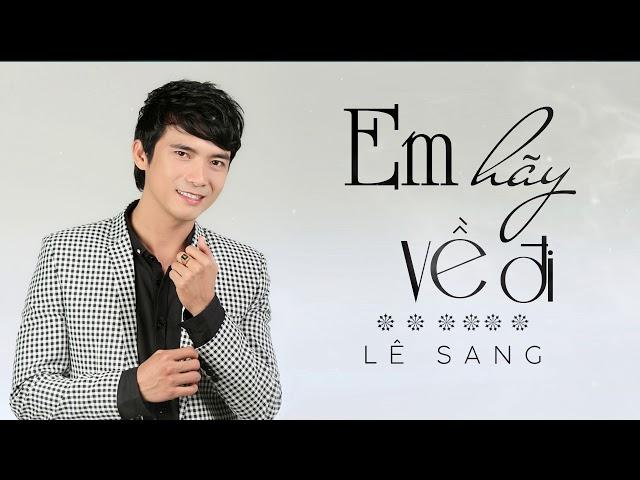 Em Hãy Về Đi - Lê Sang [Official Audio]