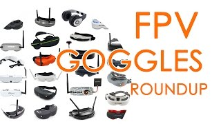 ULTIMATE ROUNDUP: FPV Goggles (May 2017)