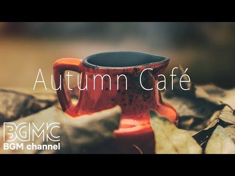 Autumn Café  - Relaxing Bossa Nova & Smooth Jazz - Lounge Instrumental