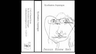 Koobaatoo Asparagus       Jesus Knew Her