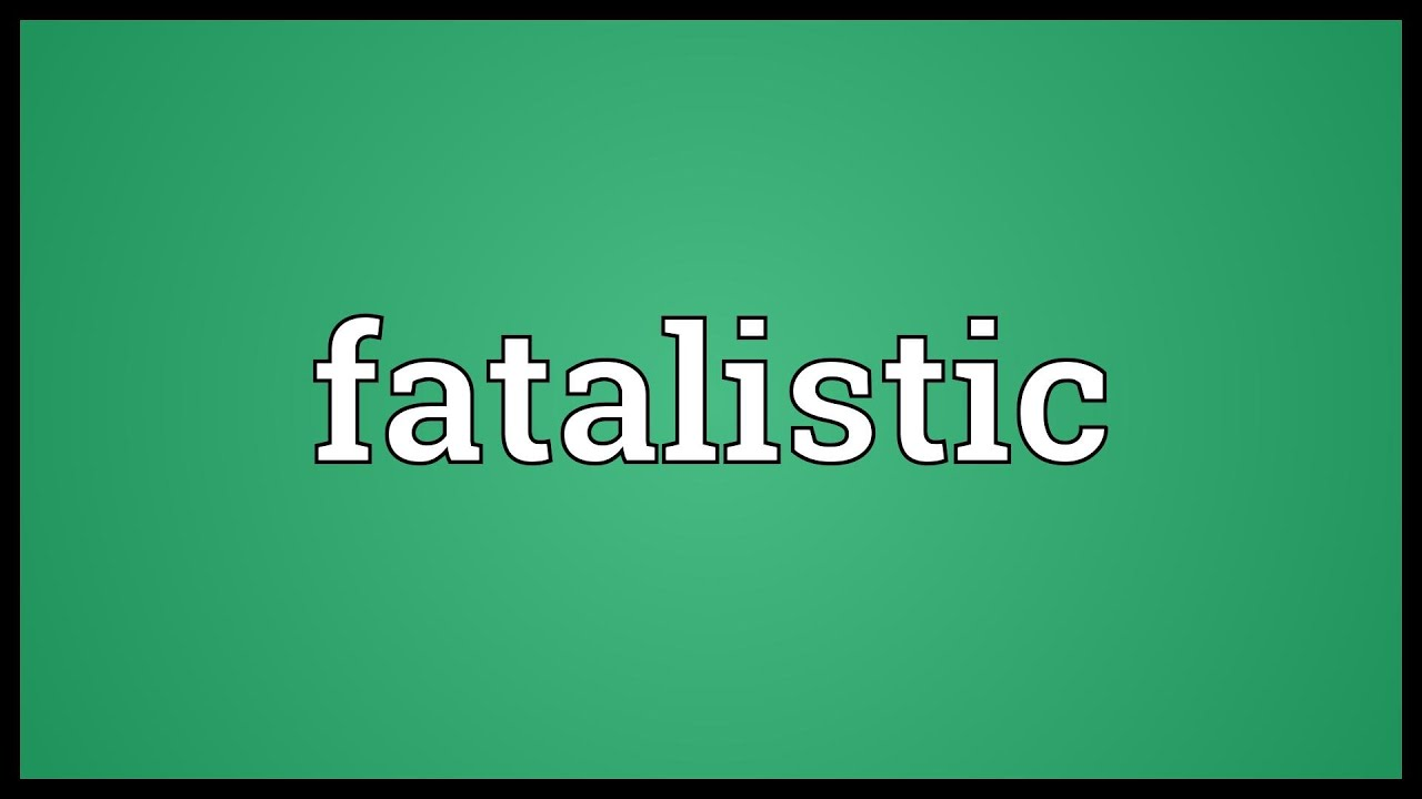 fatalistic world view
