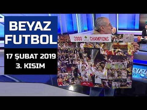 (..) Beyaz Futbol 17 Şubat 2019 Kısım 3/3 - Beyaz TV