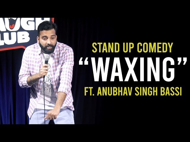 Waxing - Stand Up Comedy ft. Anubhav Singh Bassi