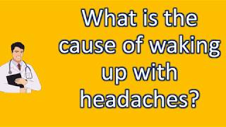 What is the cause of waking up with headaches ? | Top Health FAQ Channel