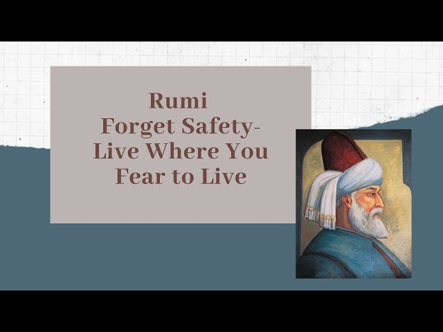 Rumi    Forget Safety- Live Where You Fear to Live