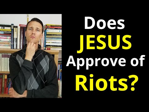 Would Jesus Approve of Violent Riots? (Jesus Flipping Tables?)