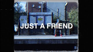 Just a Friend [MUSIC VIDEO]