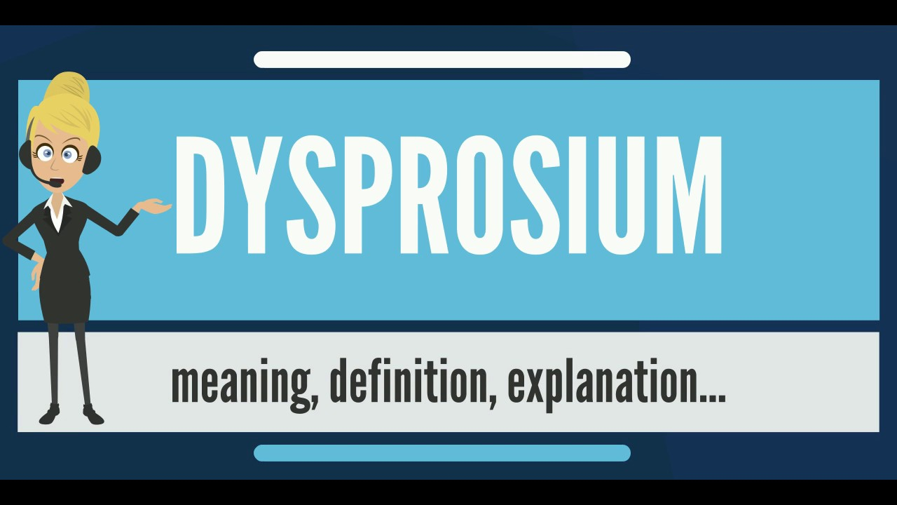 What Is Dysprosium What Does Dysprosium Mean Dysprosium Meaning