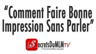 """SecretsDuMLM TV #003 : """"Comment Faire Bonne Impression Sans Parler"""""""