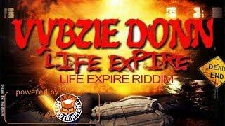 Vybzie Donn - Life Expire [Life Expire Riddim] April 2018