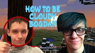 HOW TO BE CLOUDY BOGDAN