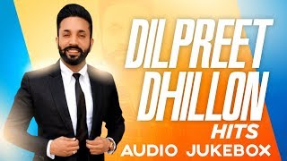 Dilpreet Dhillon Hits | Audio Jukebox | Latest Punjabi Songs 2019 | Speed Records
