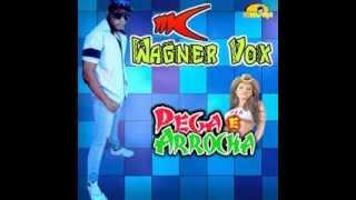 PEGA E ARROCHA - WAGNER VOX LANÇAMENTO 2014