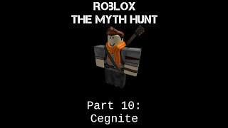 Cegnite | ROBLOX The Myth Hunt part 10