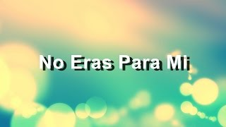 No Eras Para Mi - Carlos Rivera - Letra - HD