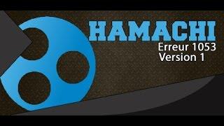 Erreur 1053 Hamachi Résolue par loOux 2013 - 2016