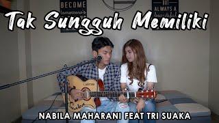 Download SEDIH BANGET LAGUNYA !!! TAK SUNGGUH MEMILIKI (LIRIK) NABILA MAHARANI FEAT TRI SUAKA