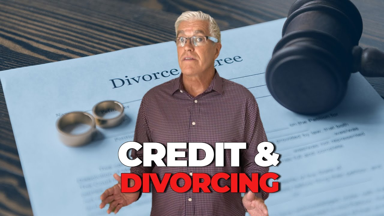 VIDEO # 5 CREDIT AND DIVORCE   Part 1 in a series)