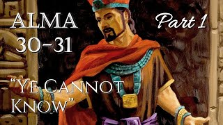 """Come Follow Me - Alma 30-31 Part 1 : """"ye Cannot Know"""""""
