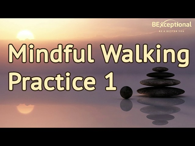 Mindful Walking Practice 1 - Train Your Brain While You Walk