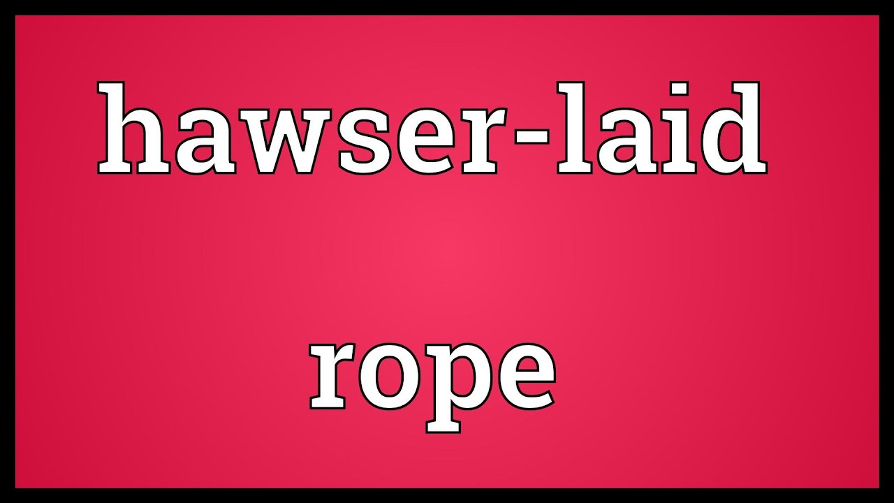 Hawser-laid rope Meaning
