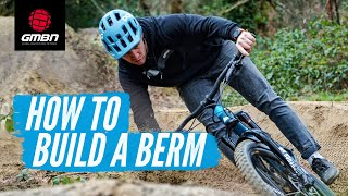 How To Build A Berm For Mountain Bikes | MTB Trail Building Tips