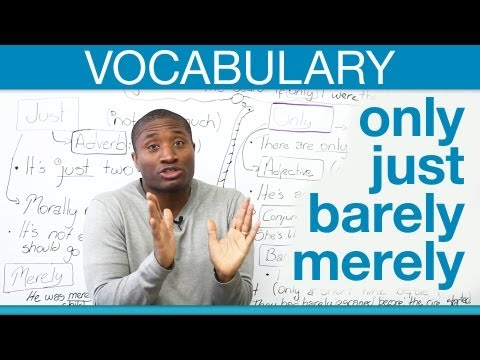 Vocabulary: ONLY, JUST, BARELY, MERELY