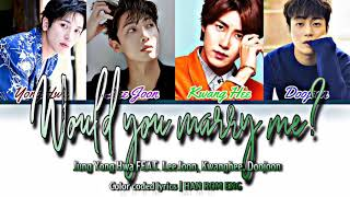 Cover images Jung Yong Hwa feat. Lee Joon, Doojoon, Kwanghee - Would you marry me (Color coded lyrics)