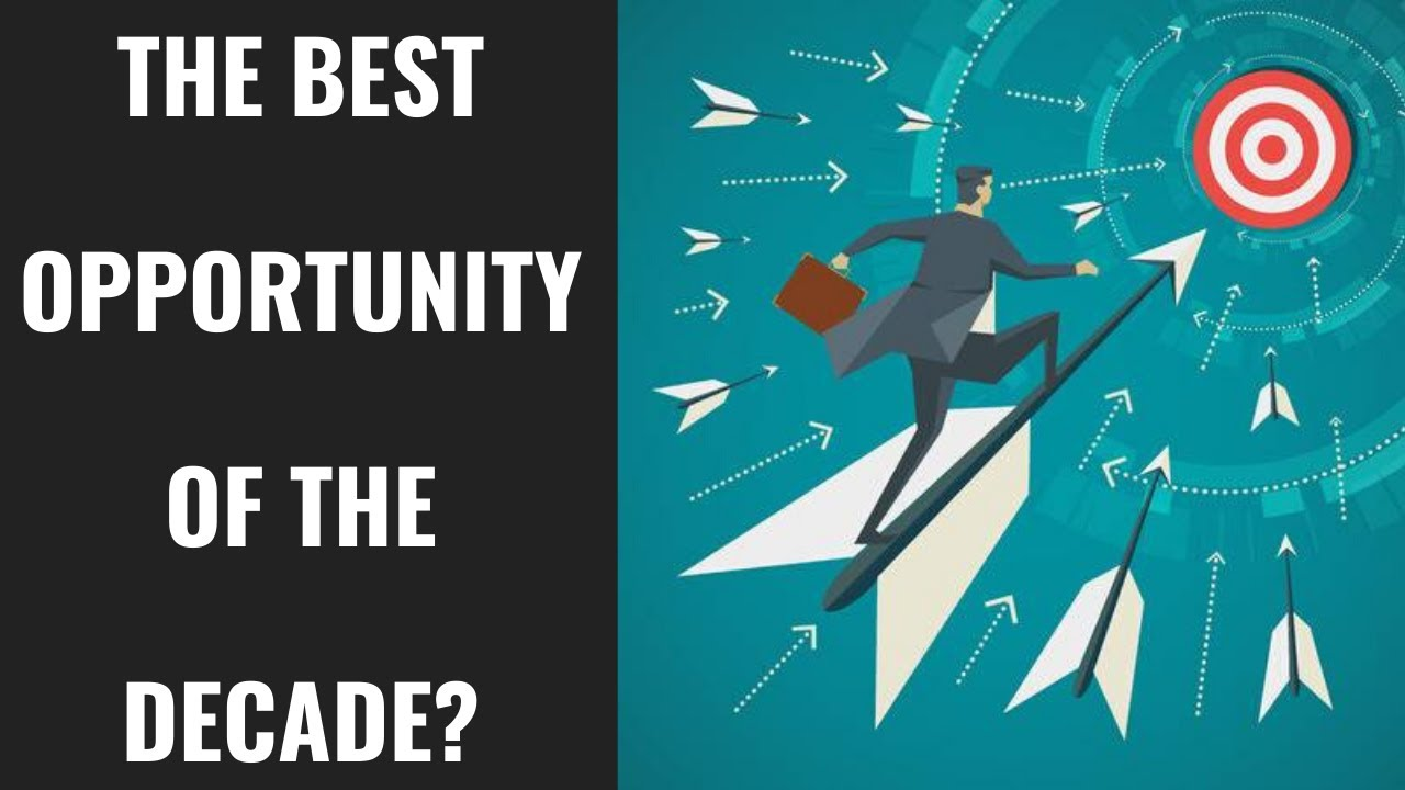 How to Take Advantage of the Greatest Opportunity In A Decade