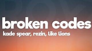 Kade Spear, Rezin, Like Lions - Broken Codes (Lyrics)