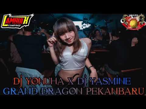 DJ YONUHA X FDJ YASMINE 2019 GRAND DRAGON PEKANBARU
