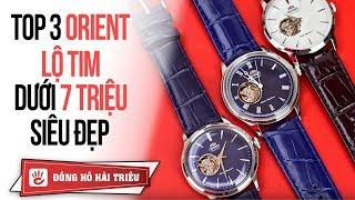 Top 3 đồng hồ Orient Automatic Open heart đẹp nhất giá dưới 7 triệu