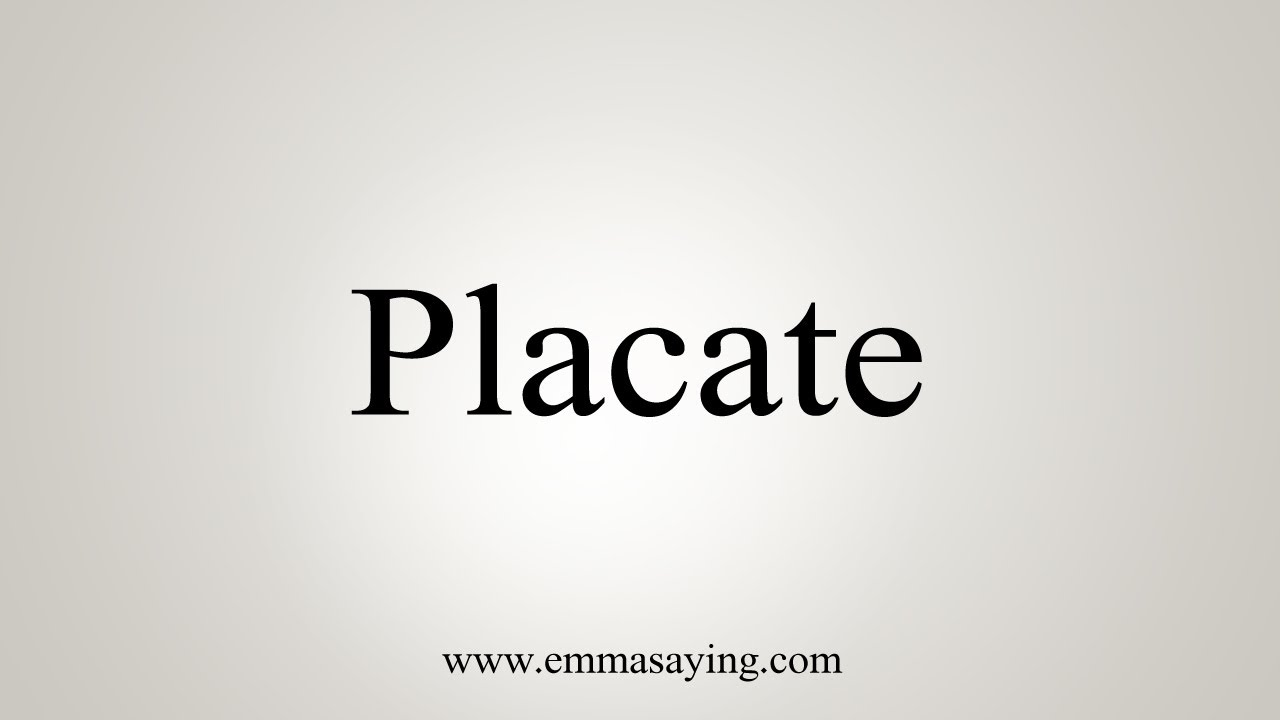 How To Say Placate