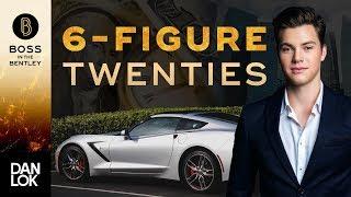 How To Make 6 Figures In Your Twenties - Boss In The Bentley