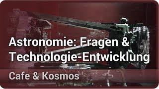 Wissenschaftliche Fragen und Technologie-Entwicklung in der Astronomie • Cafe & Kosmos | Frank Grupp