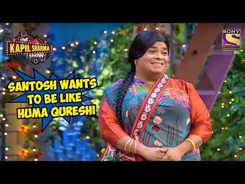 Santosh Wants To Be Like Huma Qureshi – The Kapil Sharma Show