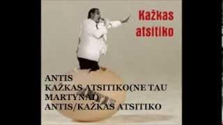 ANTIS-KAŽKAS ATSITIKO (NE TAU MARTYNAI)