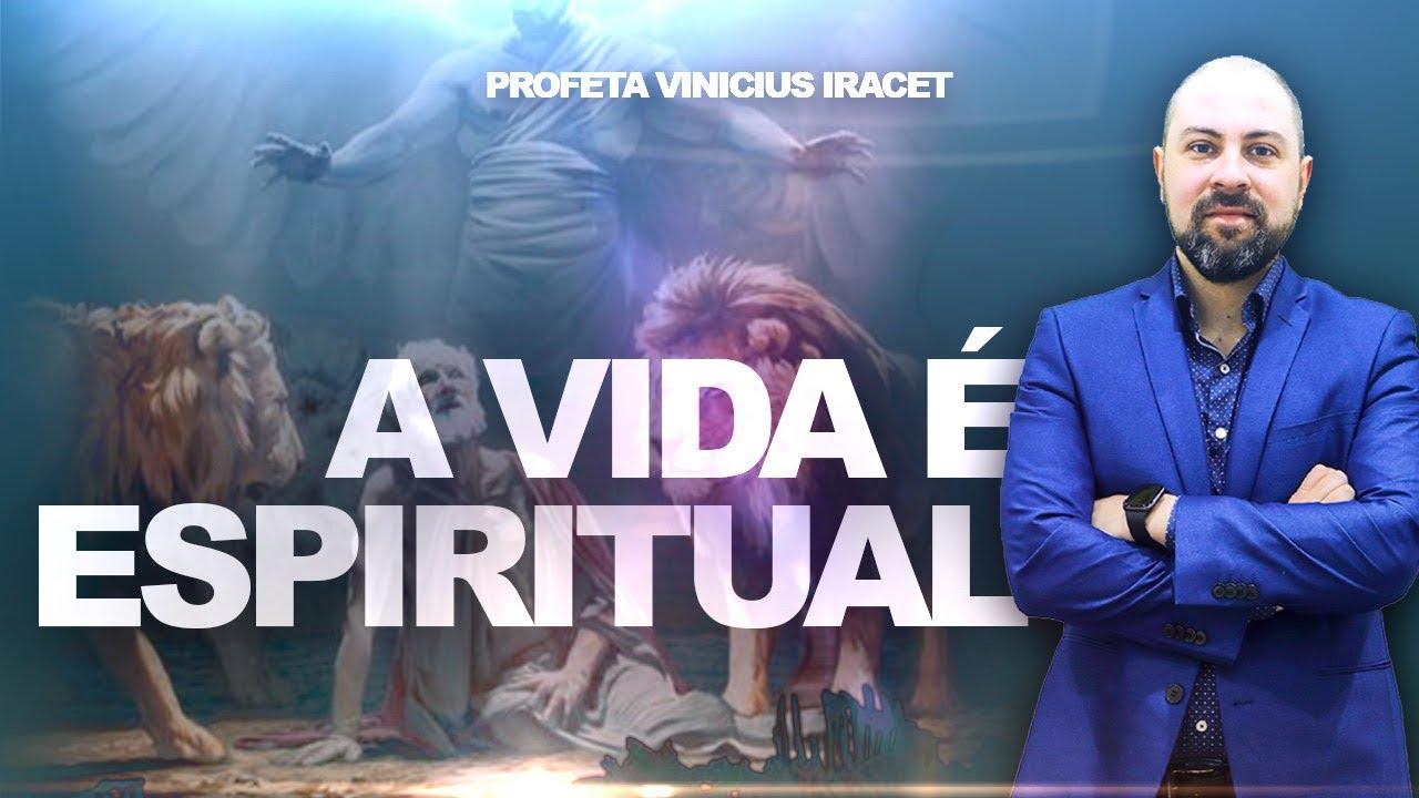 A VIDA É ESPIRITUAL - Profeta Vinicius Iracet