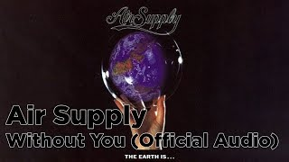 Air Supply - Without You (Official Audio)