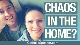 Catholic Family Life (Chaos In the Home?)
