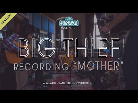 Big Thief w. Luke Temple - Recording 'Mother' | Shaking Through (Feature)