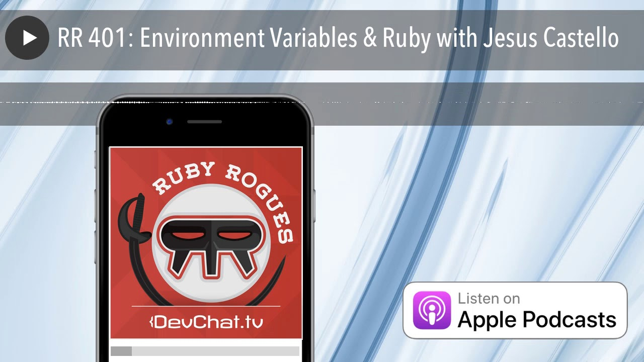 RR 401: Environment Variables & Ruby with Jesus Castello