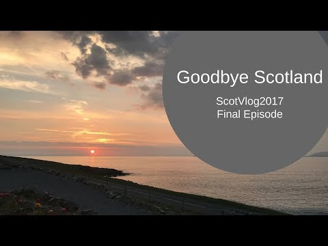 Goodbye Scotland  - Final ScotVlog2017