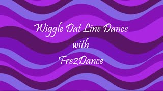 Wiggle Dat Line Dance with Fre2Dance