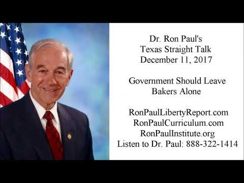 Ron Paul's Texas Straight Talk 12/11/17: Government Should Leave Bakers Alone