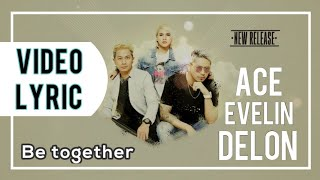 Download Lagu Ace1, Evelin & Delon - Be Together MP3 Terbaru