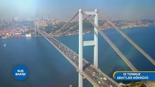 Kuş Bakışı | 15 Temmuz Şehitler Köprüsü
